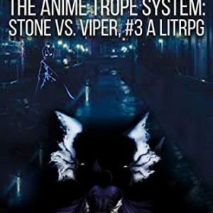 The Anime Trope System: Stone vs. Viper, #3 a LitRPG (ATS)