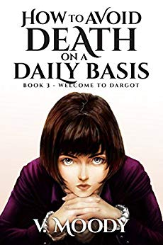 Welcome To Dargot (How To Avoid Death On A Daily Basis Book 3)