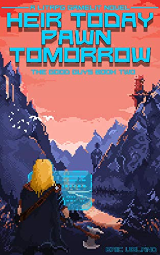 Heir Today Pawn Tomorrow: A LitRPG/GameLit Novel (The Good Guys Book 2)