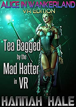 Alice in Wankerland VR Edition: Tea Bagged by the Mad Hatter in VR (GameLit/LitRPG/Fantasy Fairy Tale in Virtual Reality) (Wicked Fairy Tales Quest Book 1)