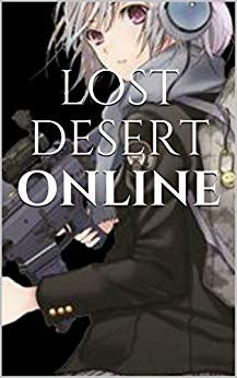 LOST DESERT ONLINE: (Game World, Sci-Fi, Dystopian, Fantasy, Online, LitRPG) (Wolf of the Wasteland Book 1)