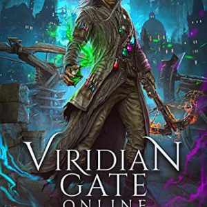 Viridian Gate Online: Vindication: A litRPG Adventure (The Alchemic Weaponeer Book 1)