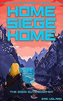 Home, Siege Home: A LitRPG/GameLit Novel (The Good Guys Book 6)