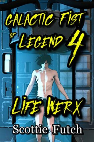Galactic Fist of Legend 4: Life Werx