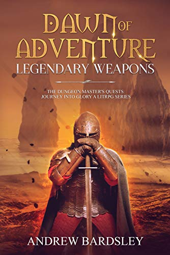 Dawn of Adventure (Book 5): Legendary Weapons: The Dungeon Master's Quests: Journey into Glory a LitRPG Series