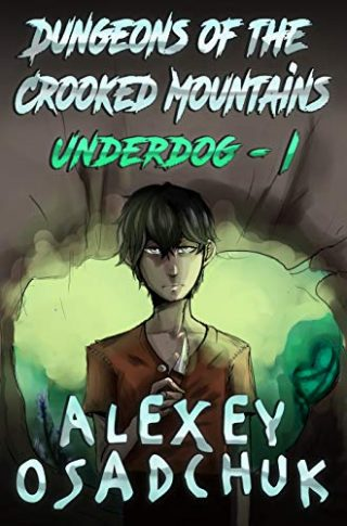 Dungeons of the Crooked Mountains (Underdog Book 1): LitRPG Series