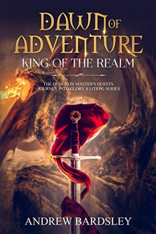 Dawn of Adventure (Book 4): King of the Realm: The Dungeon Master's Quests: Journey into Glory a LitRPG Series