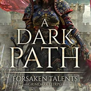 A Dark Path: Grimdark LitRPG (Forsaken Talents Book 1)